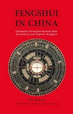 Fengshui in China : Geomantic Divination Between State Orthodoxy and Popular Religion - Bruun Ole
