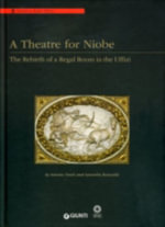 A Theatre for Niobe : The Rebirth of a Regal Room in the Uffizi - Antonio Natali