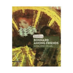Bonnard Among Friends : Matisse, Monet, Vuillard..