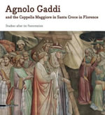 Agnolo Gaddi : And the Cappella Maggiorein Santa Croce in Florence - Cecilia Frosinini