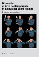 Dictionary of Contemporary Art in Italian Sign Language : Silence Speaks About Art - UNKNOWN
