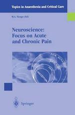 Neuroscience : Focus on Acute and Chronic Pain :  Focus on Acute and Chronic Pain - M. Tiengo