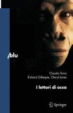 I Lettori Di Ossa : Iblu: Pagine Di Scienza - Claudio Tuniz