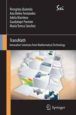 TransMath. Mathematical Technology to Bring Innovative Solutions : Innovative Solutions from Mathematical Technology - Peregrina Quintela Estevez