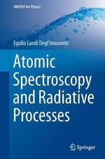 Atomic Spectroscopy and Radiative Processes 2014 - Egidio Landi Degl'Innocenti