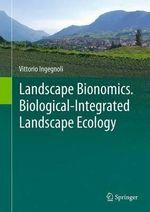 Landscape Bionomics. Biological-Integrated Landscape Ecology : Integrated Landscape Ecology - Vittorio Ingegnoli
