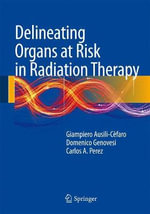 A Guide to Delineation of Organs at Risk in Radiation Therapy : An Evidence-Based Clinical Guide - Giampiero Ausili Cefaro