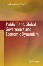 Public Debt, Global Governance and Economic Dynamism : Taming the Wild Gyrations of Credit Flows, Debt St...