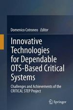 Innovative Technologies for Dependable OTS-Based Critical Systems : Challenges and Achievements of the Critical Step Project