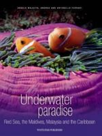 Underwater Paradise : Red Sea, the Maldives, Malaysia and the Carribean - Angelo Mojetta