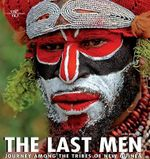 The Last Men : Journey Among the Tribes of Papua New Guinea - Jago Corazza