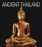 Ancient Thailand : History and Treasures of an Ancient Civilization - Nicoletta Celli