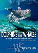 Dolphins and Whales : Biological Guide to the Life of the Cetaceans - Maurizio Wurtz