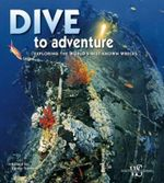 Dive to Adventure : Exploring the World's Best-Known Wrecks - Egidio Trainito