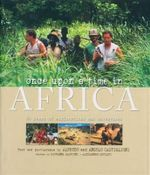 Once Upon a Time in Africa : 50 Years of Explorations and Adventures - Angelo Castiglioni