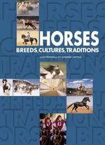 Horses : Breeds, Cultures, Traditions - Susana Cottica