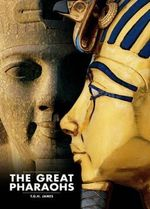 The Great Pharaohs - T. G. H. James