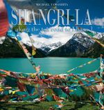 Shangri-La : Along the Tea Road to Lhasa - Elizabeth Bibb
