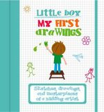 My First Drawings - Little Boy : Sketches, drawings, and masterpieces of a budding artist - White Star