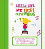 My First Drawings - Little Girl : Sketches, drawings, and masterpieces of a budding artist - White Star
