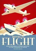 History of Flight : From the Flying Machine of Leonardo da Vinci to the Conquest of the Space - Riccardo Niccoli