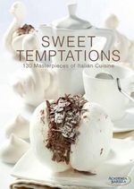 Sweet Temptations : 130 Masterpieces of Italian Cuisine - Academia Barilla