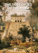 The Lost Cities of the Maya : The Life, Art, and Discoveries of Frederick Catherwood - Fabio Bourbon