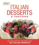 Italian Desserts and Pastries : Delicious Recipes for 100 Authentic Sweets - Academia Barilla
