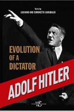 Adolf Hitler : Evolution of a Dictator - Luciano Garibaldi