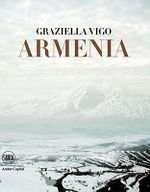 Armenia : The Holy Land - The Cradle of Christianity - Graziella Vigo