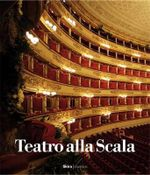 Teatro Alla Scala : the Illustrated History - Carlo Lanfossi