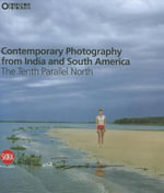 Contemporary Photography from India and South America : The Tenth Parallel North