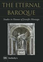 The Eternal Baroque : Studies in Honor of Jennifer Montagu - Carlolyn H. Miner