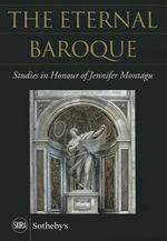 The Eternal Baroque : Studies in Honor of Jennifer Montagu - Carlolyn H. Miner