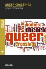 Queer Crossings : Theories, Bodies, Texts