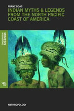 Indian Myths and Legends from the North Pacific Coast of America - Franz Boas