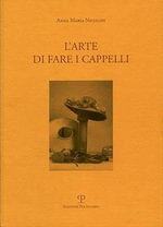 L'Arte Di Fare I Cappelli / The Art of Making Hats : Testi E Studi - Anna Maria Nicolini