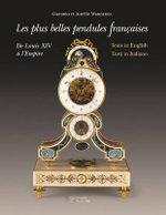The Finest French Pendulum Clocks : From Louis XV to the Empire - Aurelie Wannenes
