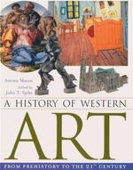 A History of Western Art : From Prehistory to the 21st Century - Antony Mason