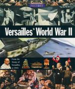 Versailles to World War II : From the Treaty of Versailles to 1945 - Neil Morris