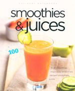 Smoothies & Juices : 100 Successful Recipes - Carla Bardi