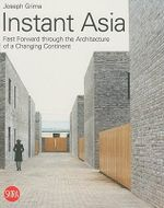 Instant Asia : Fast Forward Through the Architecture of a Changing Continent - Joseph F. Grima