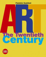 Art : The Twentieth Century - Flaminio Gualdoni