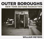 Outer Boroughs : New York Beyond Manhattan - William Meyers