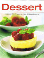 Dessert : 250 Recipes For Delicious Cakes, Pies, Pastries And More