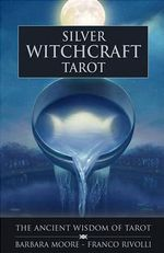 Silver Witchcraft Tarot : The Ancient Wisdom of Tarot - Barbara Moore