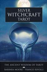 Silver Witchcraft Tarot : The Ancient Wisdom of Tarot - Barbara Moore