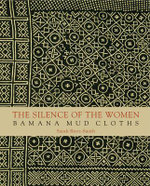 The Silence of Women : Bamana Mud Cloths - Sarah C. Brett-Smith