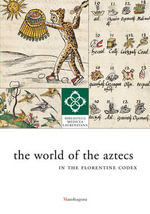 The World of the Aztecs in the Florentine Codex : The Library on Display - F. Arduini