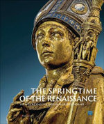 The Springtime of the Renaissance : Sculpture and the Arts in Florence 1400-60